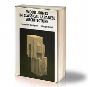 Book Cover: Wood joints in classical Japanese architecture – by Torashichi Sumiyoshi, Gengo Matsui